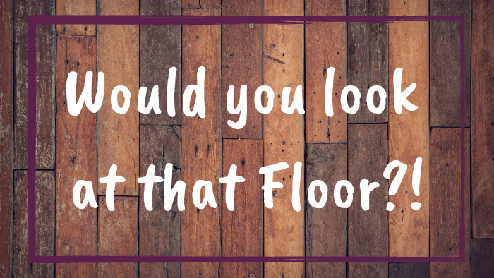 Would you Look at That Floor?!